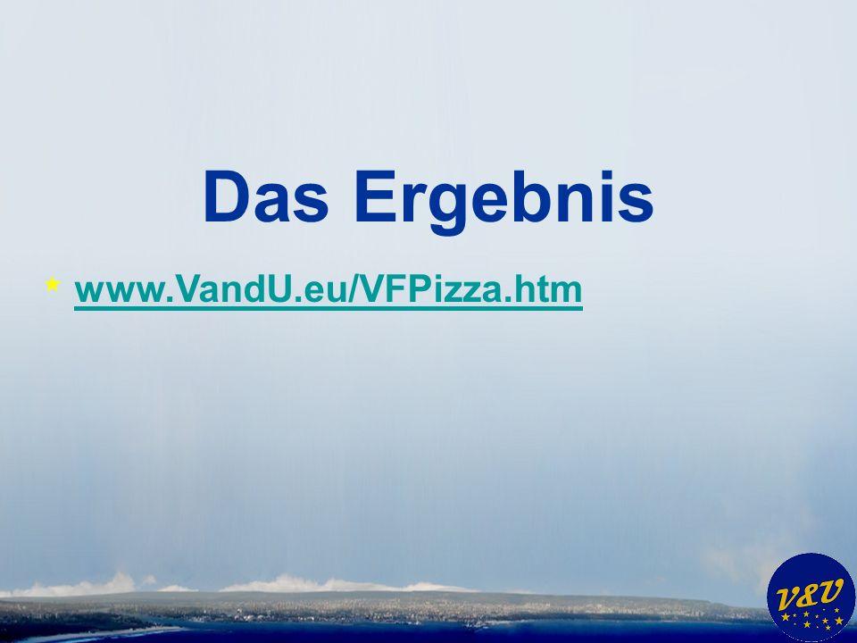 Das Ergebnis * www.VandU.eu/VFPizza.htm www.VandU.eu/VFPizza.htm