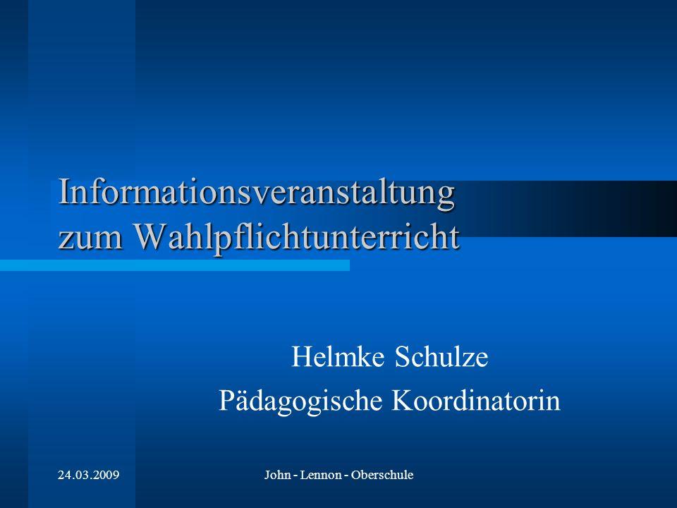 24.03.2009John - Lennon - Oberschule Helmke Schulze Pädagogische Koordinatorin Informationsveranstaltung zum Wahlpflichtunterricht