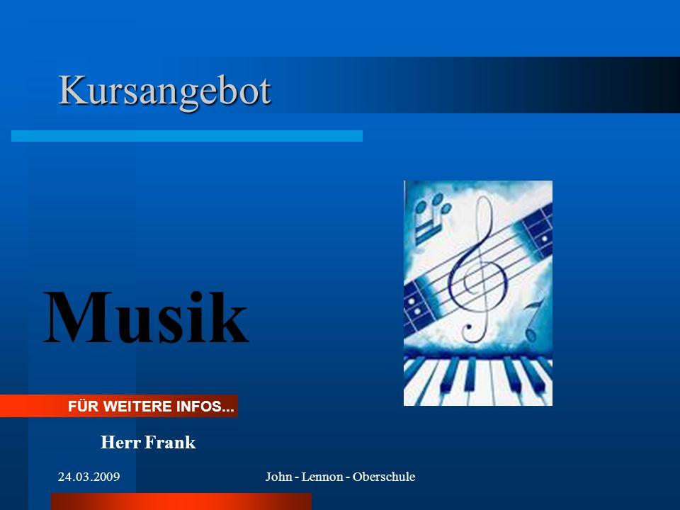 24.03.2009John - Lennon - Oberschule Kursangebot Musik FÜR WEITERE INFOS... Herr Frank