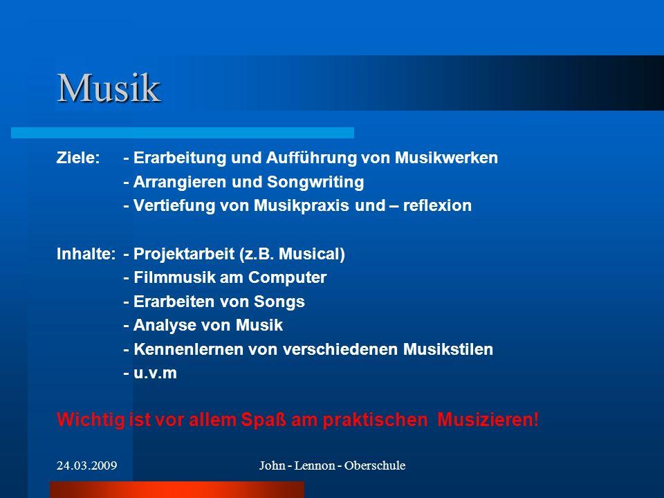24.03.2009John - Lennon - Oberschule Musik Ziele: - Erarbeitung und Aufführung von Musikwerken - Arrangieren und Songwriting - Vertiefung von Musikpraxis und – reflexion Inhalte: - Projektarbeit (z.B.
