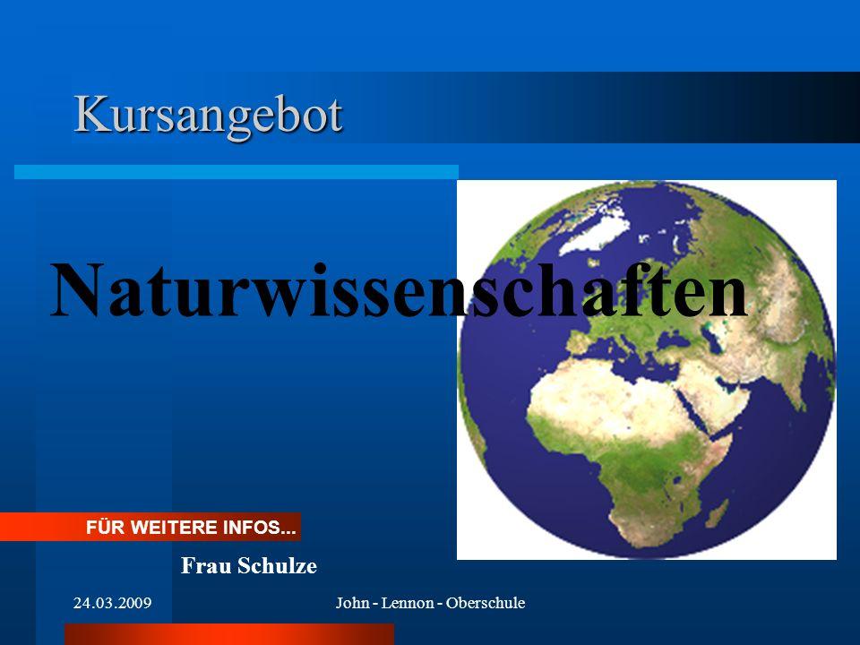 24.03.2009John - Lennon - Oberschule Kursangebot Naturwissenschaften FÜR WEITERE INFOS... Frau Schulze