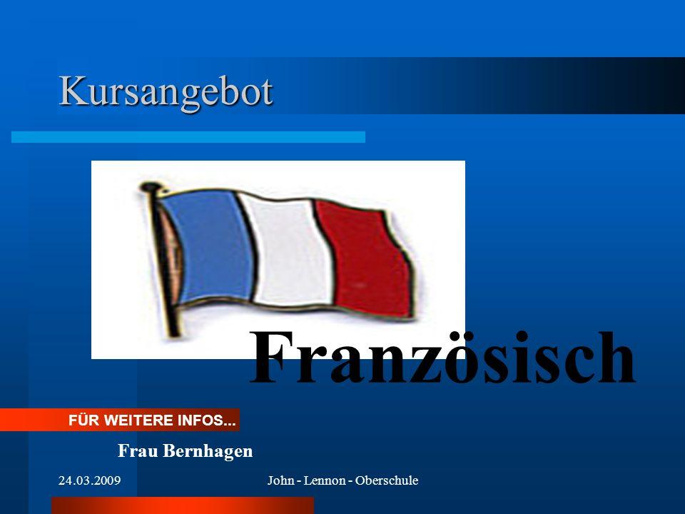 24.03.2009John - Lennon - Oberschule Kursangebot Französisch FÜR WEITERE INFOS... Frau Bernhagen
