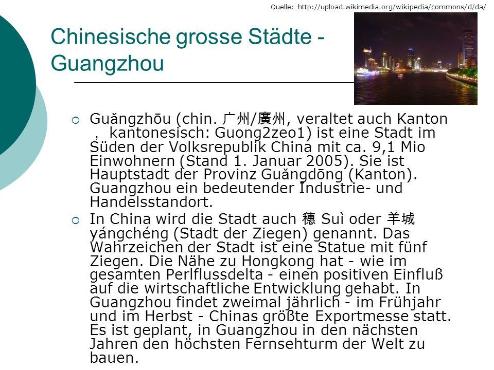Chinesische grosse Städte - Guangzhou Gu ǎ ngzhōu (chin. /, veraltet auch Kanton kantonesisch: Guong2zeo1) ist eine Stadt im Süden der Volksrepublik C