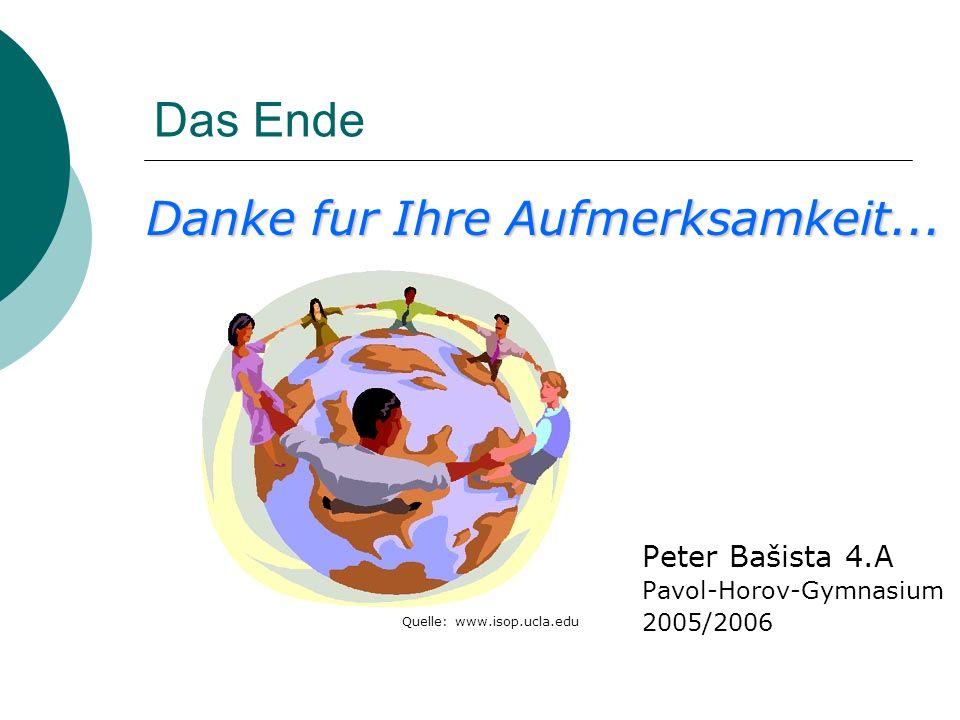 Das Ende Peter Bašista 4.A Pavol-Horov-Gymnasium 2005/2006 Quelle: www.isop.ucla.edu Danke fur Ihre Aufmerksamkeit...