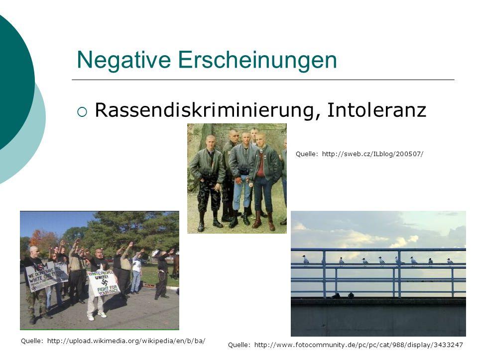 Negative Erscheinungen Rassendiskriminierung, Intoleranz Quelle: http://www.fotocommunity.de/pc/pc/cat/988/display/3433247 Quelle: http://sweb.cz/ILbl