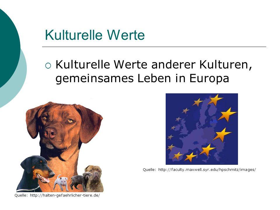 Kulturelle Werte Kulturelle Werte anderer Kulturen, gemeinsames Leben in Europa Quelle: http://halten-gefaehrlicher-tiere.de/ Quelle: http://faculty.maxwell.syr.edu/hpschmitz/images/