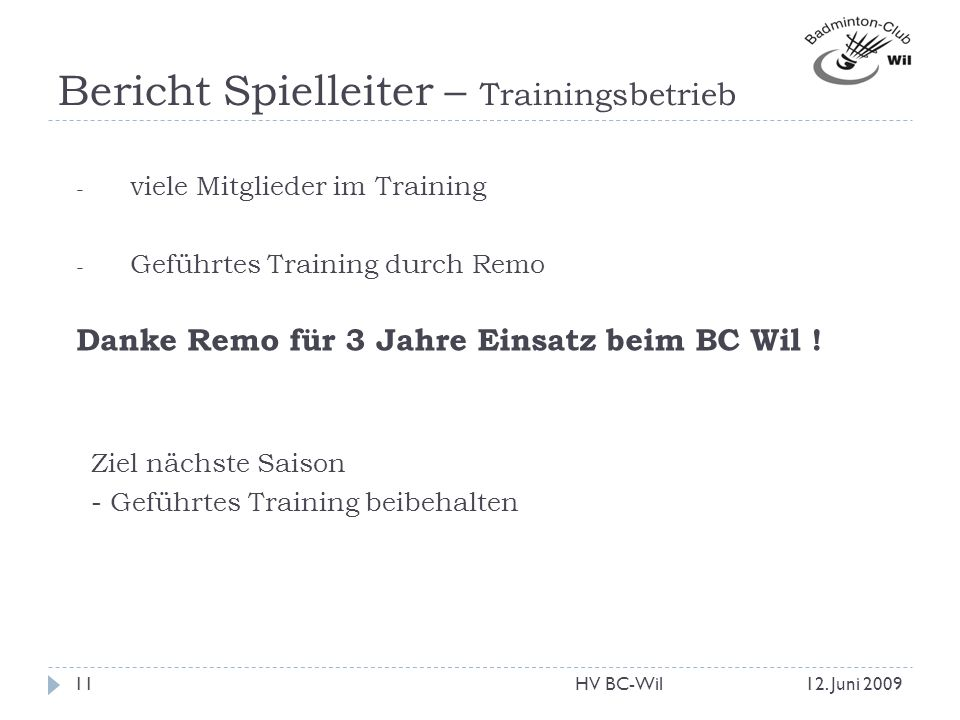 Bericht Spielleiter – Trainingsbetrieb - viele Mitglieder im Training - Geführtes Training durch Remo 12. Juni 200911HV BC-Wil Danke Remo für 3 Jahre