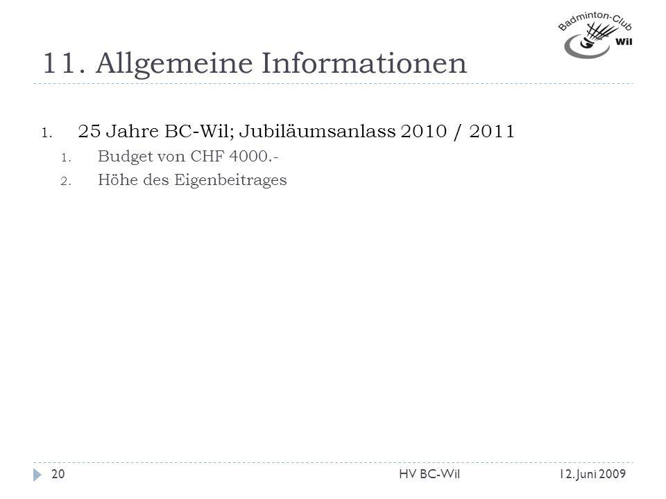 11. Allgemeine Informationen 1. 25 Jahre BC-Wil; Jubiläumsanlass 2010 / 2011 1. Budget von CHF 4000.- 2. Höhe des Eigenbeitrages 12. Juni 200920HV BC-