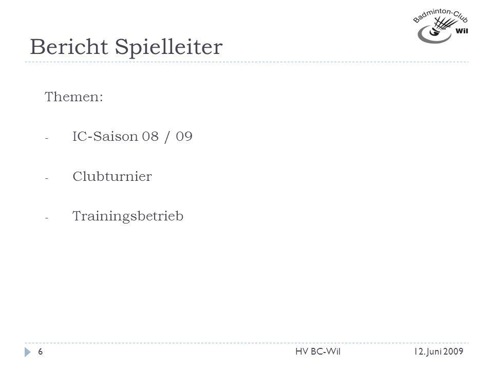 Bericht Spielleiter Themen: - IC-Saison 08 / 09 - Clubturnier - Trainingsbetrieb 12. Juni 20096HV BC-Wil