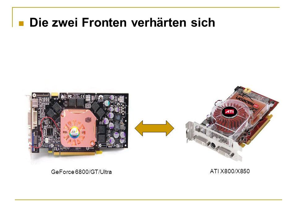 Die zwei Fronten verhärten sich ATI X800/X850 GeForce 6800/GT/Ultra