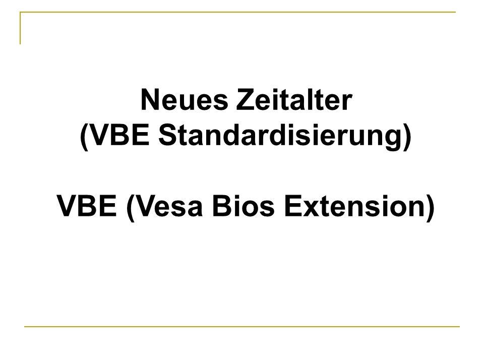 Neues Zeitalter (VBE Standardisierung) VBE (Vesa Bios Extension)