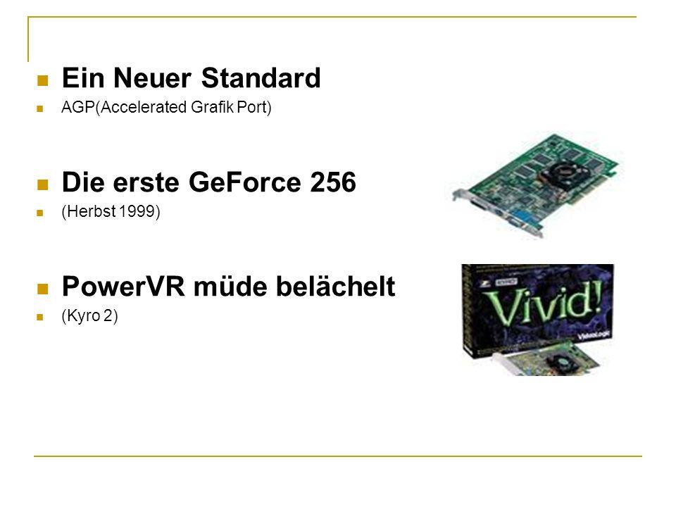 Ein Neuer Standard AGP(Accelerated Grafik Port) Die erste GeForce 256 (Herbst 1999) PowerVR müde belächelt (Kyro 2)