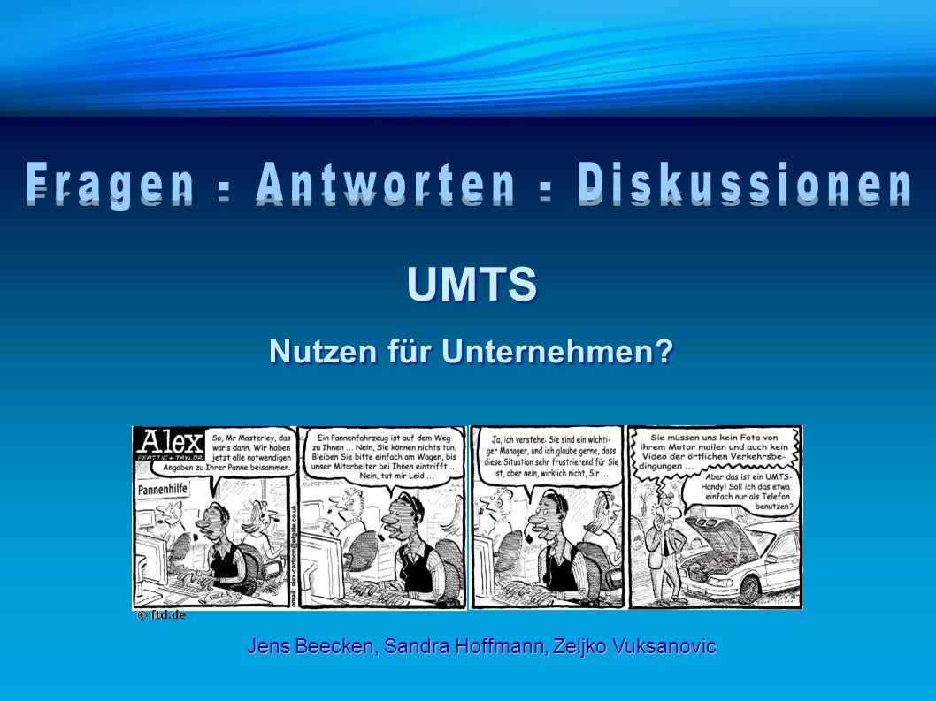 UMTS Nutzen für Unternehmen? UMTS Nutzen für Unternehmen? Jens Beecken, Sandra Hoffmann, Zeljko Vuksanovic
