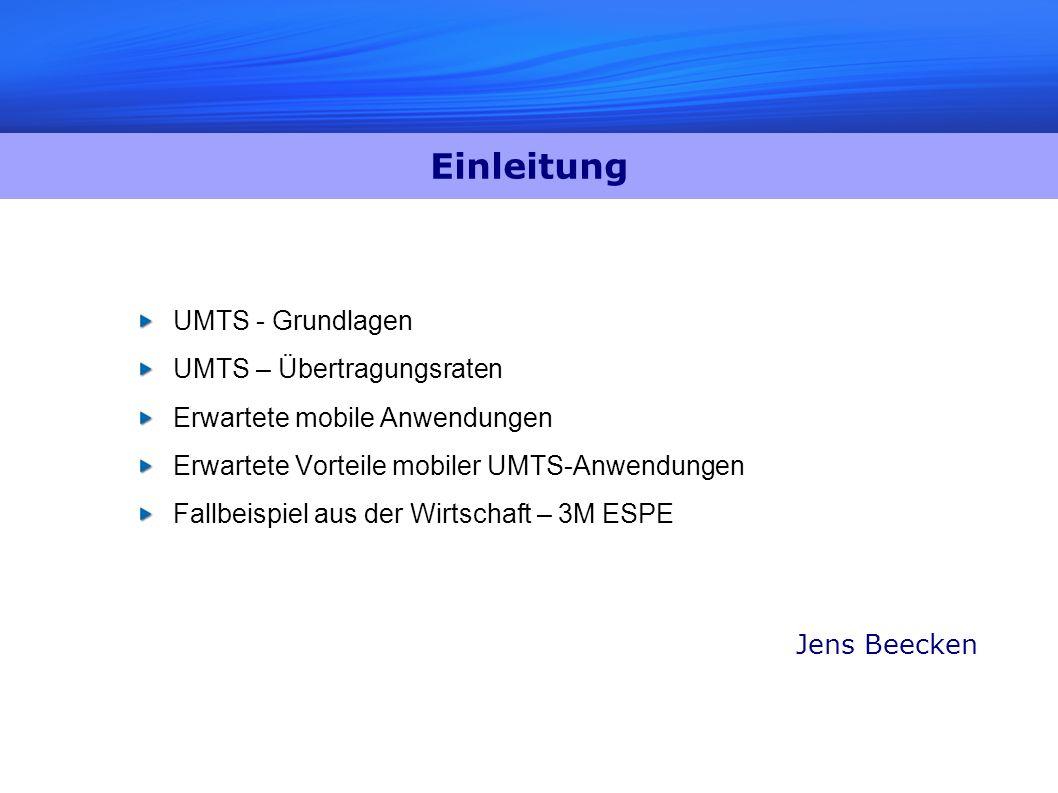 Einleitung UMTS - Grundlagen UMTS – Übertragungsraten Erwartete mobile Anwendungen Erwartete Vorteile mobiler UMTS-Anwendungen Fallbeispiel aus der Wi