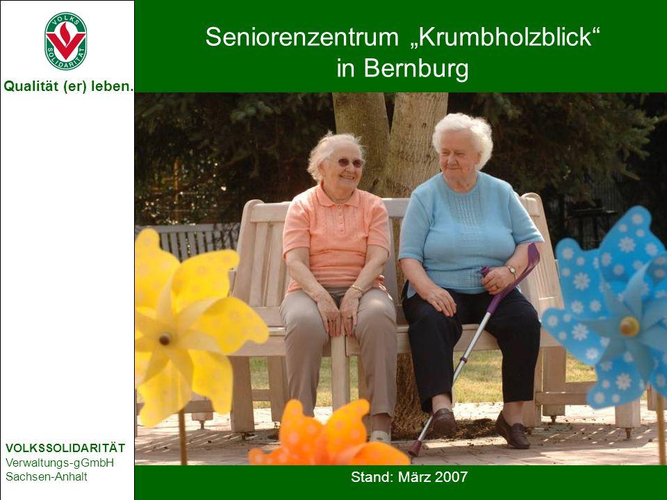 Qualität (er) leben. VOLKSSOLIDARITÄT Verwaltungs-gGmbH Sachsen-Anhalt Stand: März 2007 Seniorenzentrum Krumbholzblick in Bernburg