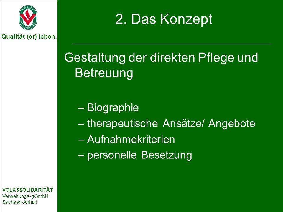 Qualität (er) leben. VOLKSSOLIDARITÄT Verwaltungs-gGmbH Sachsen-Anhalt 2. Das Konzept Gestaltung der direkten Pflege und Betreuung –Biographie –therap