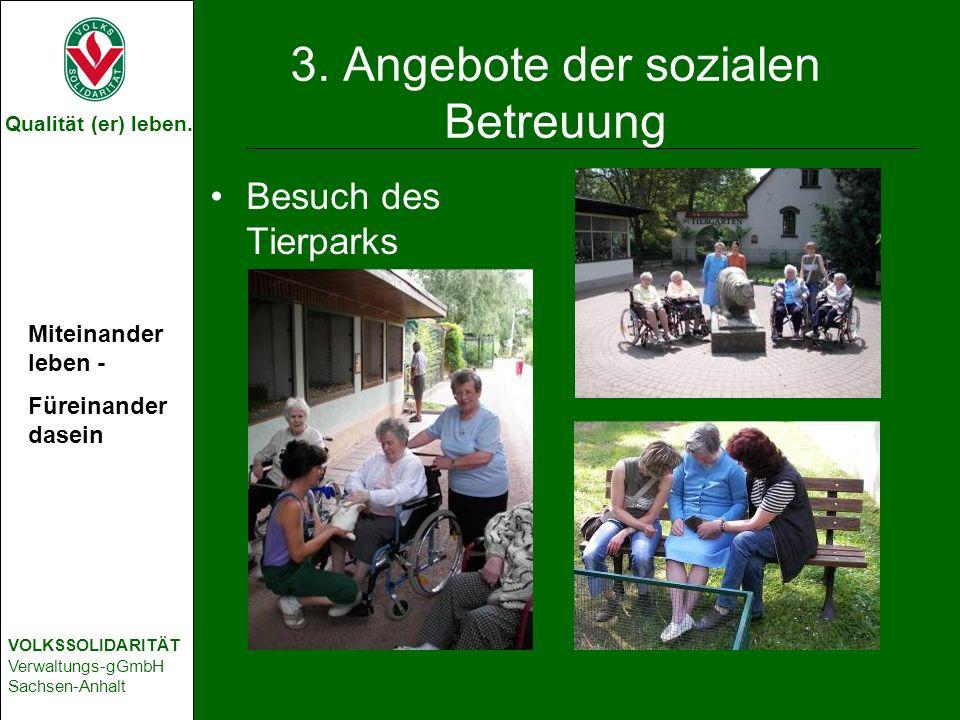 Qualität (er) leben. VOLKSSOLIDARITÄT Verwaltungs-gGmbH Sachsen-Anhalt 3. Angebote der sozialen Betreuung Besuch des Tierparks Miteinander leben - Für