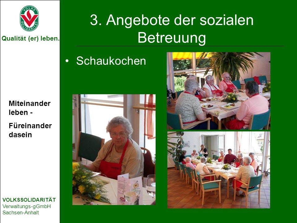 Qualität (er) leben. VOLKSSOLIDARITÄT Verwaltungs-gGmbH Sachsen-Anhalt 3. Angebote der sozialen Betreuung Schaukochen Miteinander leben - Füreinander