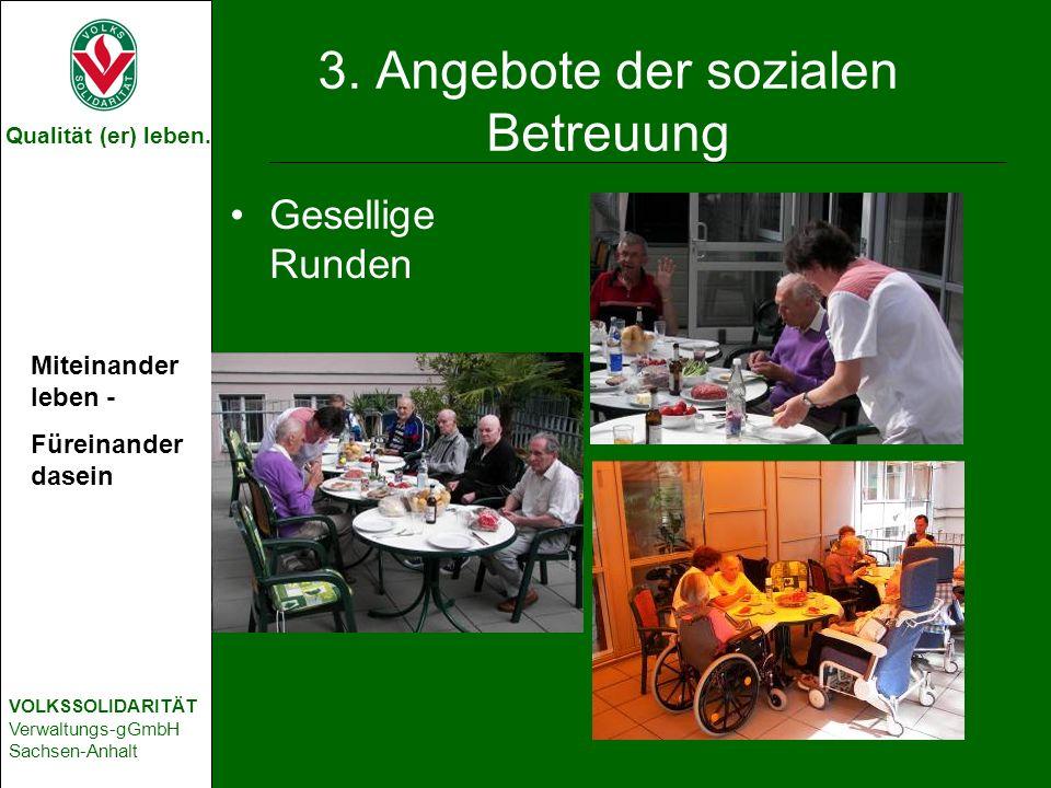 Qualität (er) leben. VOLKSSOLIDARITÄT Verwaltungs-gGmbH Sachsen-Anhalt 3. Angebote der sozialen Betreuung Gesellige Runden Miteinander leben - Füreina