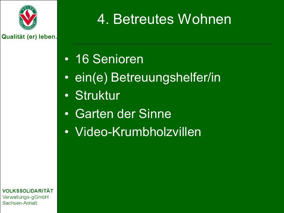 Qualität (er) leben. VOLKSSOLIDARITÄT Verwaltungs-gGmbH Sachsen-Anhalt 4. Betreutes Wohnen 16 Senioren ein(e) Betreuungshelfer/in Struktur Garten der