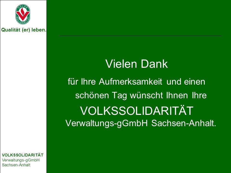 Qualität (er) leben. VOLKSSOLIDARITÄT Verwaltungs-gGmbH Sachsen-Anhalt Vielen Dank für Ihre Aufmerksamkeit und einen schönen Tag wünscht Ihnen Ihre VO