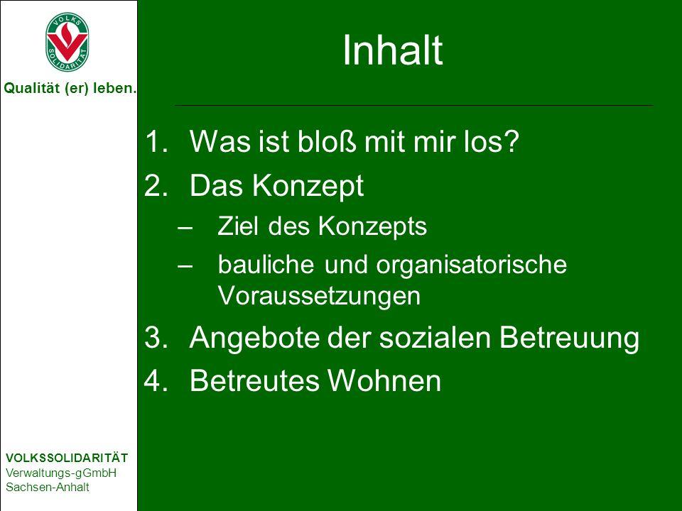 Qualität (er) leben. VOLKSSOLIDARITÄT Verwaltungs-gGmbH Sachsen-Anhalt Inhalt 1.Was ist bloß mit mir los? 2.Das Konzept –Ziel des Konzepts –bauliche u