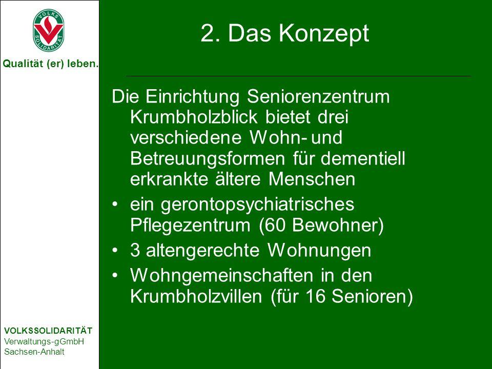 Qualität (er) leben. VOLKSSOLIDARITÄT Verwaltungs-gGmbH Sachsen-Anhalt 2. Das Konzept Die Einrichtung Seniorenzentrum Krumbholzblick bietet drei versc