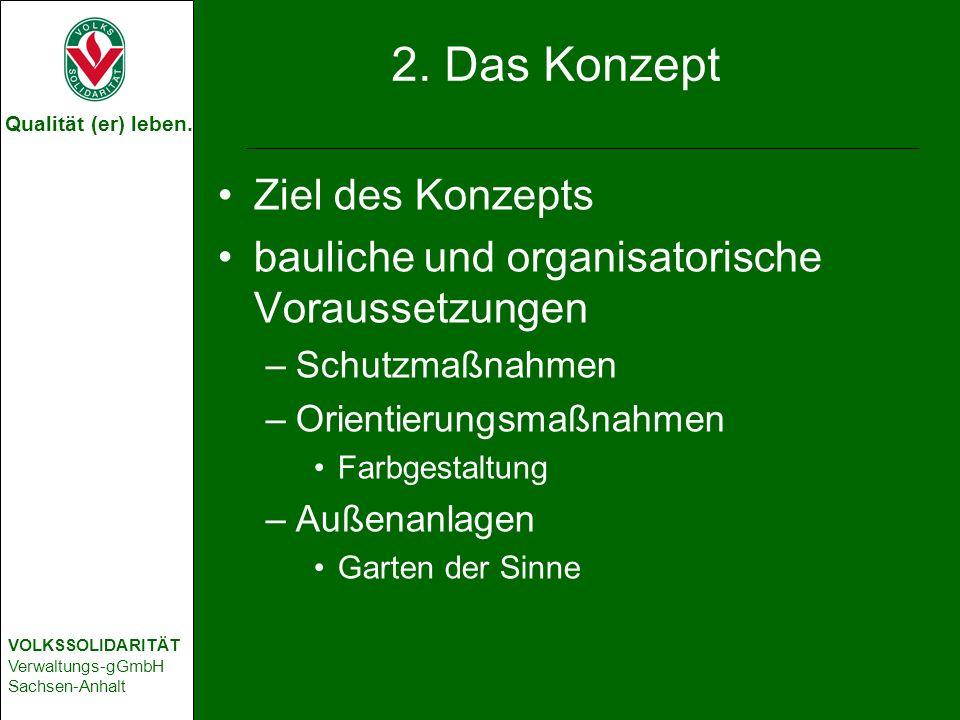 Qualität (er) leben. VOLKSSOLIDARITÄT Verwaltungs-gGmbH Sachsen-Anhalt 2. Das Konzept Ziel des Konzepts bauliche und organisatorische Voraussetzungen