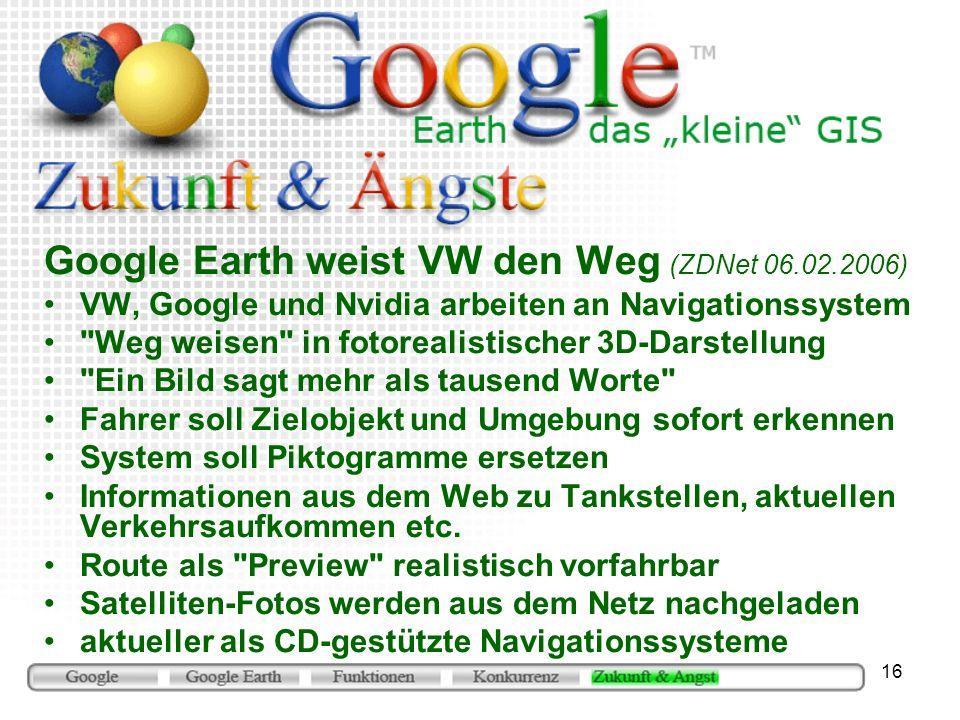 16 Google Earth weist VW den Weg (ZDNet 06.02.2006) VW, Google und Nvidia arbeiten an Navigationssystem