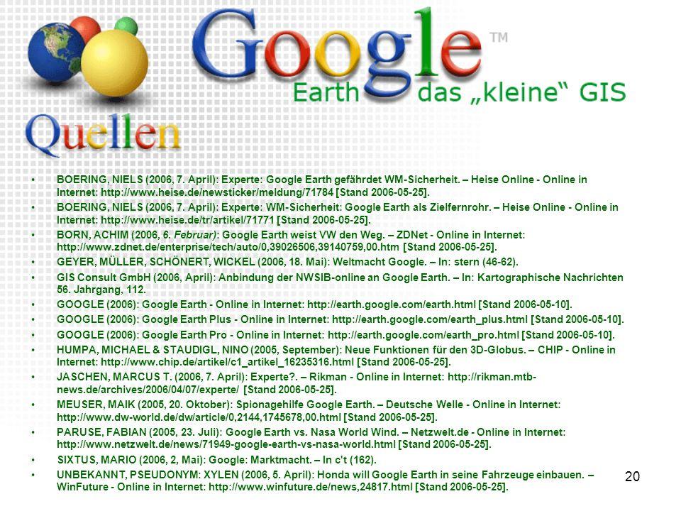 20 BOERING, NIELS (2006, 7. April): Experte: Google Earth gefährdet WM-Sicherheit. – Heise Online - Online in Internet: http://www.heise.de/newsticker