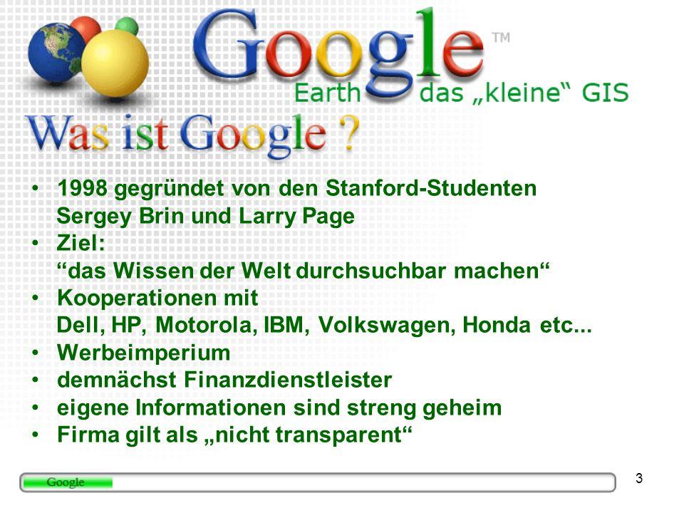 3 1998 gegründet von den Stanford-Studenten Sergey Brin und Larry Page Ziel: das Wissen der Welt durchsuchbar machen Kooperationen mit Dell, HP, Motorola, IBM, Volkswagen, Honda etc...