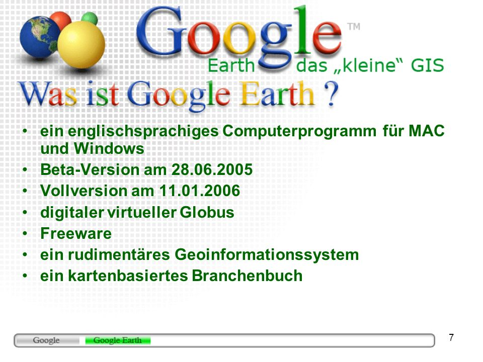 7 ein englischsprachiges Computerprogramm für MAC und Windows Beta-Version am 28.06.2005 Vollversion am 11.01.2006 digitaler virtueller Globus Freewar