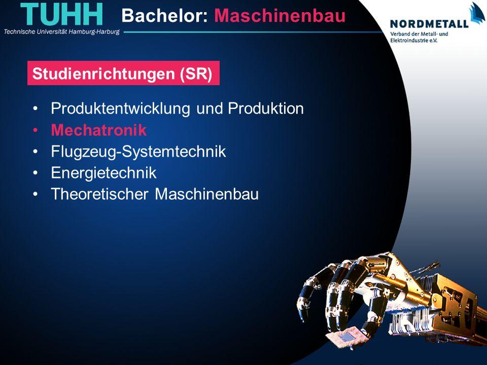 Bachelor: Maschinenbau/Mechatronik (13) Bachelor: Maschinenbau Studienrichtungen (SR) Produktentwicklung und Produktion Mechatronik Flugzeug-Systemtec