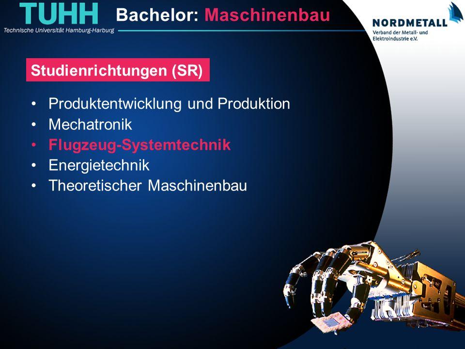 Bachelor: Maschinenbau/Mechatronik (15) Bachelor: Maschinenbau Studienrichtungen (SR) Produktentwicklung und Produktion Mechatronik Flugzeug-Systemtec
