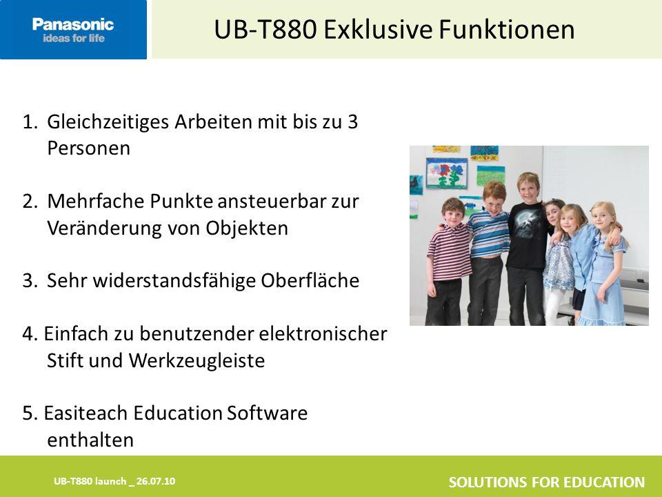 UB-T880 launch _ 26.07.10 SOLUTIONS FOR EDUCATION UB-T880 Exklusive Funktionen 1.Gleichzeitiges Arbeiten mit bis zu 3 Personen 2.Mehrfache Punkte ansteuerbar zur Veränderung von Objekten 3.Sehr widerstandsfähige Oberfläche 4.