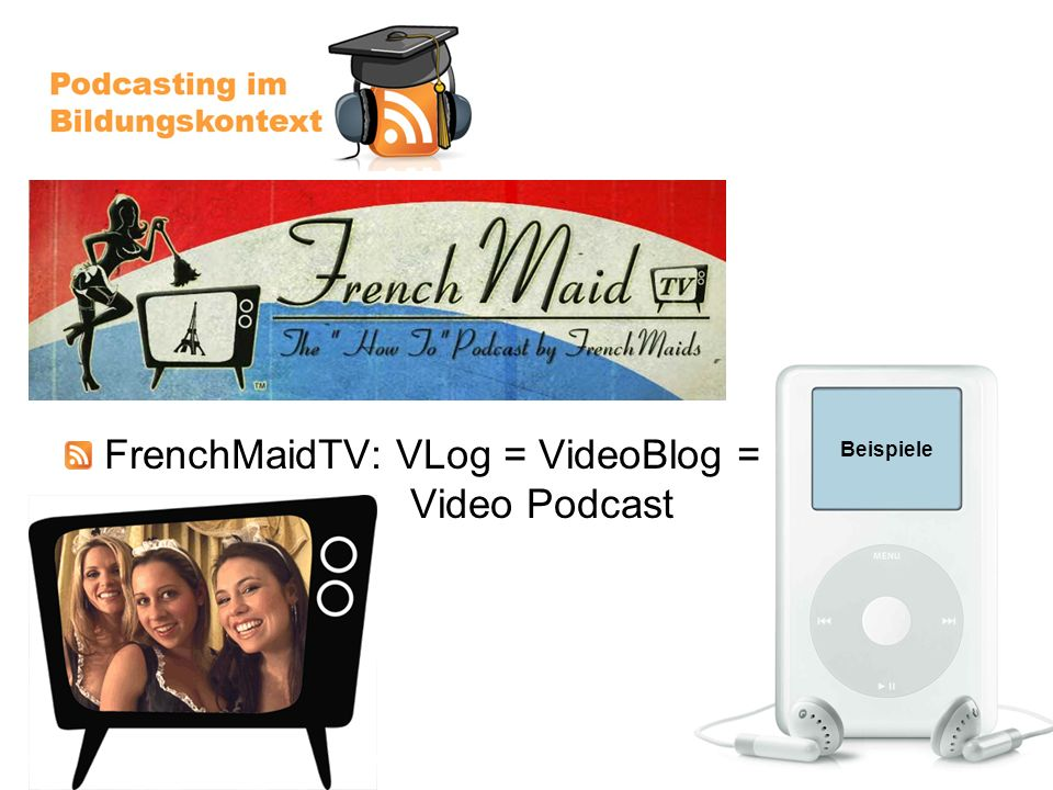 Beispiele FrenchMaidTV: VLog = VideoBlog = Video Podcast