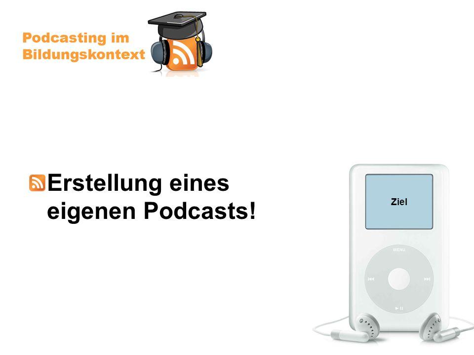 Ziel Erstellung eines eigenen Podcasts!