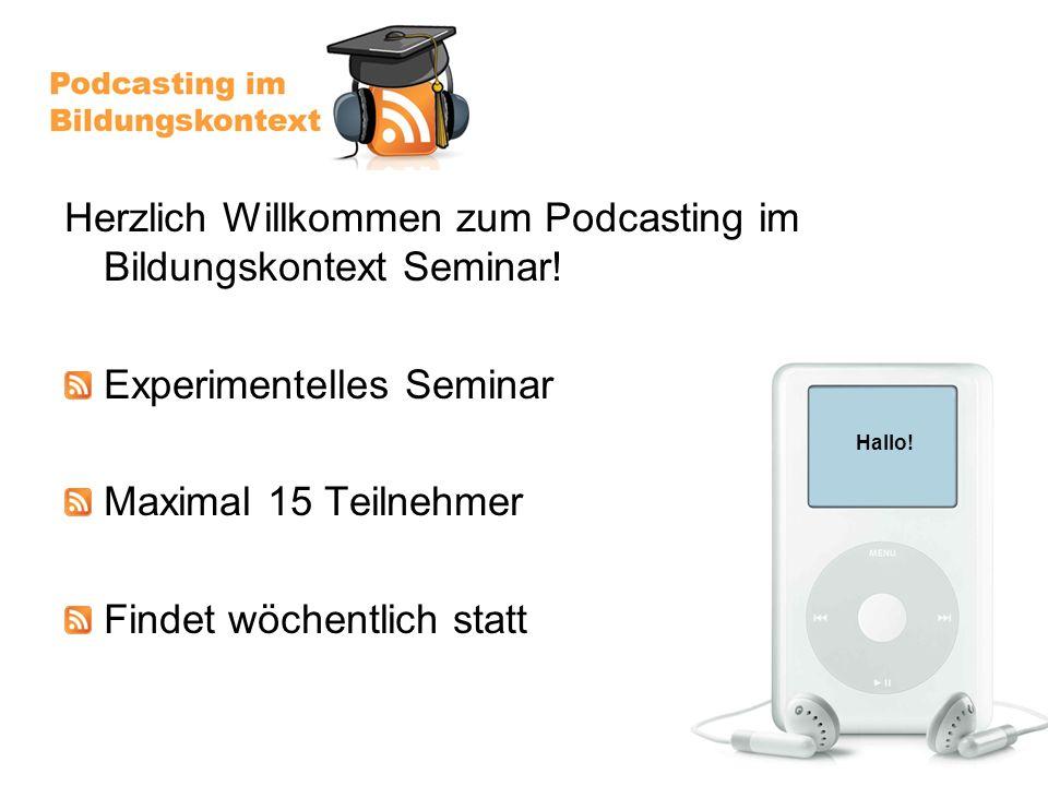 Hallo. Herzlich Willkommen zum Podcasting im Bildungskontext Seminar.