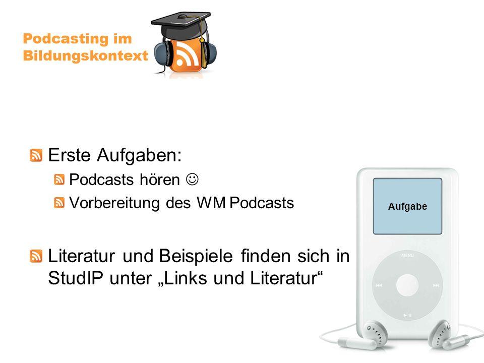 Aufgabe Erste Aufgaben: Podcasts hören Vorbereitung des WM Podcasts Literatur und Beispiele finden sich in StudIP unter Links und Literatur
