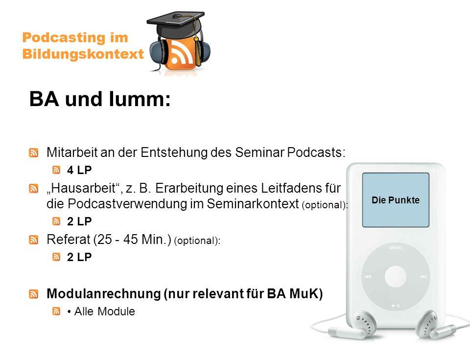 Die Punkte BA und Iumm: Mitarbeit an der Entstehung des Seminar Podcasts: 4 LP Hausarbeit, z.