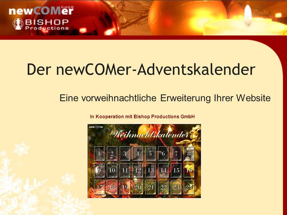 Der newCOMer-Adventskalender Eine vorweihnachtliche Erweiterung Ihrer Website In Kooperation mit Bishop Productions GmbH
