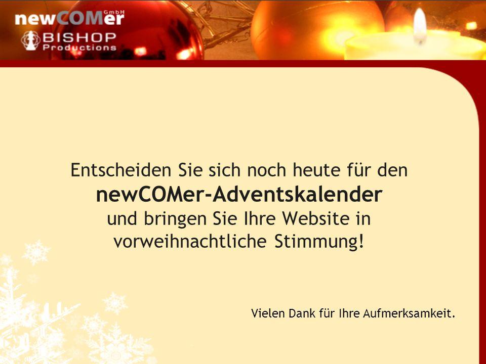 Entscheiden Sie sich noch heute für den newCOMer-Adventskalender und bringen Sie Ihre Website in vorweihnachtliche Stimmung! Vielen Dank für Ihre Aufm