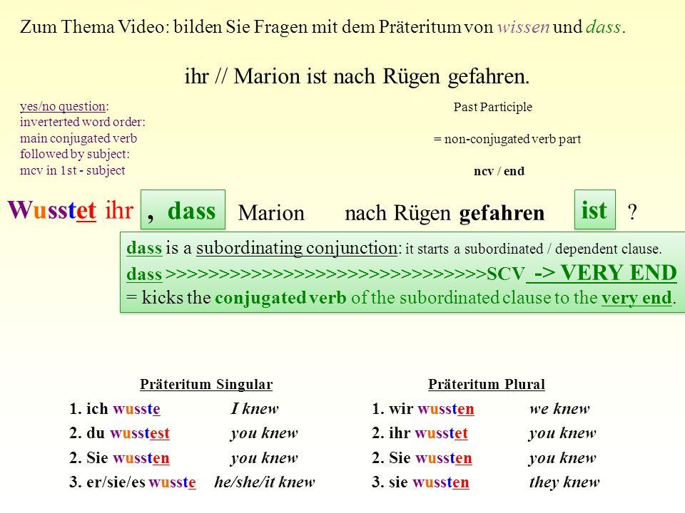 Präteritum Singular 1.ich wusste I knew 2. du wusstest you knew 2.