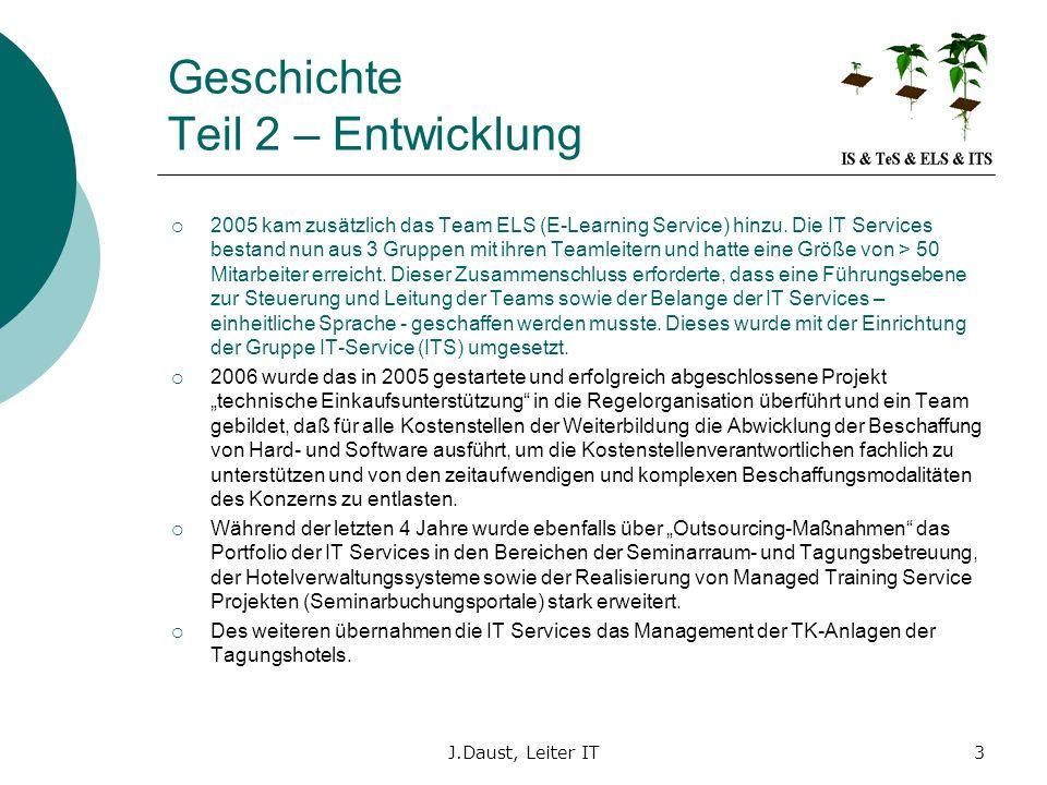 J.Daust, Leiter IT3 Geschichte Teil 2 – Entwicklung 2005 kam zusätzlich das Team ELS (E-Learning Service) hinzu. Die IT Services bestand nun aus 3 Gru