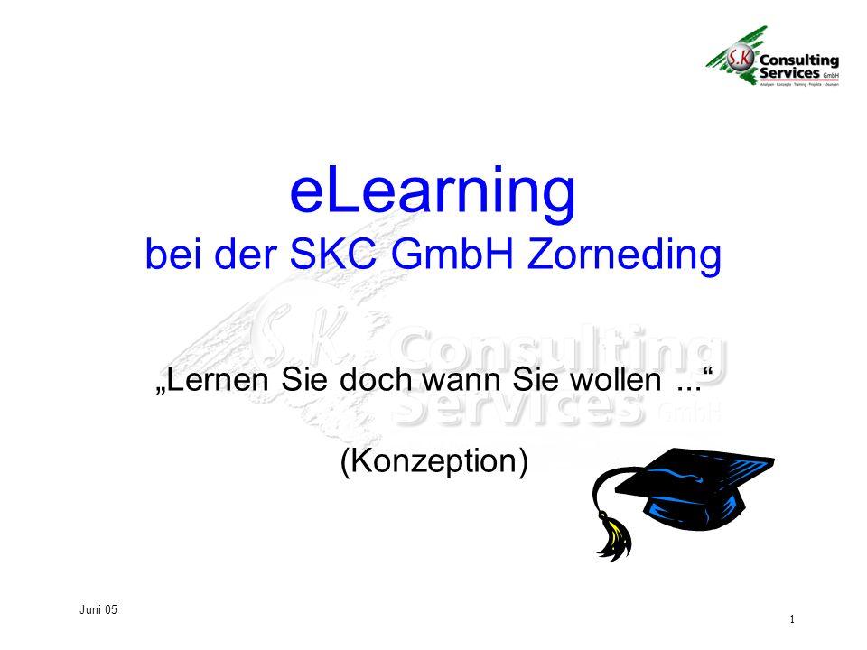 1 Juni 05 Lernen Sie doch wann Sie wollen... (Konzeption) eLearning bei der SKC GmbH Zorneding
