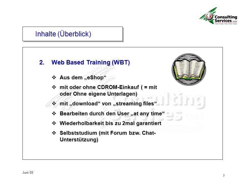4 Juni 05 eShop eShop mit online WBT mit online WBT begrenzte Teilnehmerzahl begrenzte Teilnehmerzahl mit geplanten Terminen an denen ein oder mehrere Tutor(en) unmittelbar verfügbar ist(sind) mit geplanten Terminen an denen ein oder mehrere Tutor(en) unmittelbar verfügbar ist(sind) mit Chat-Room für die Teilnehmer mit Chat-Room für die Teilnehmer Mit gemeinsamen Übungen Mit gemeinsamen Übungen 3.Tutored Online Training (TOT) Inhalte (Überblick)