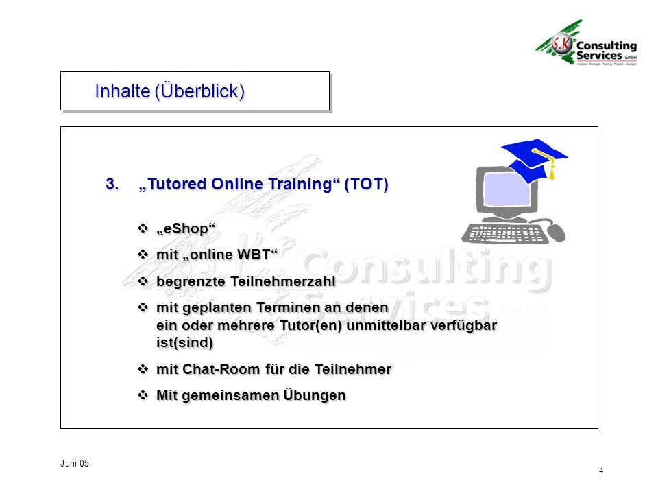 5 Juni 05 Inhalte (Überblick) eLearningeLearning Virtual ClassRoom Web Based Training Tutored Online Training eShop eShop (CD-ROM, stream-files...) eShop eShop (CD-ROM, stream-files...)