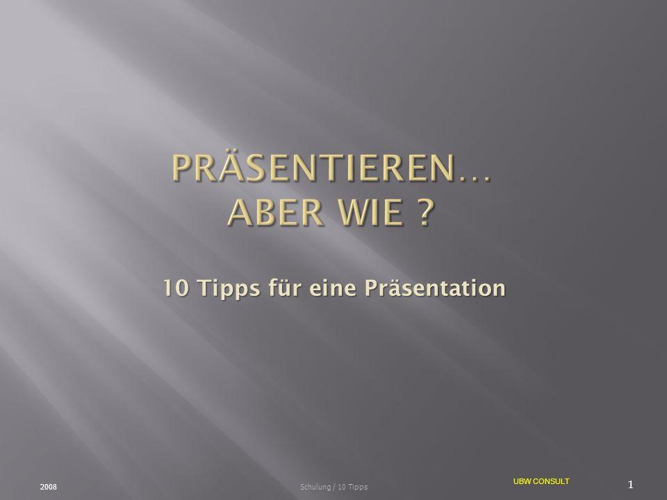 UBW CONSULT 10 Tipps für eine Präsentation 2008 1 Schulung / 10 Tipps