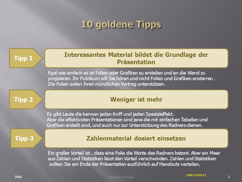 UBW CONSULT Tipp 1 Interessantes Material bildet die Grundlage der Präsentation 20082 Schulung / 10 Tipps Egal wie einfach es ist Folien oder Grafiken