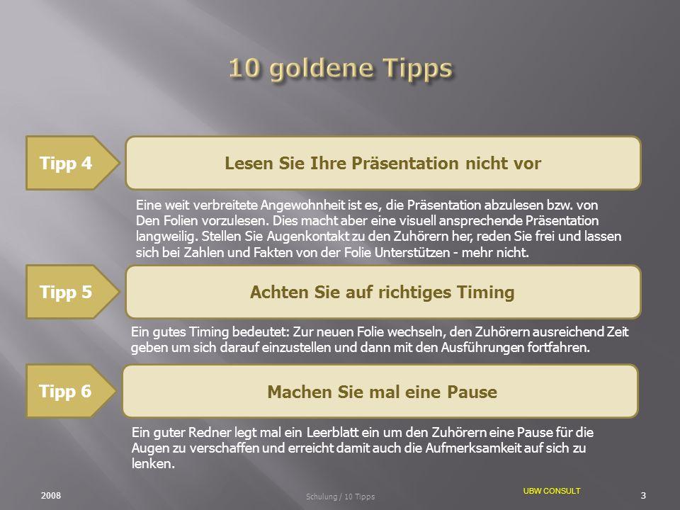 UBW CONSULT Tipp 7Verwenden Sie ansprechende Farben 20084 Schulung / 10 Tipps Ausgewählte Farben zwischen Text, Grafiken und Hintergrund kann Emotionen und effektive Inhalte vermitteln.
